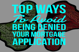 Top Ways To Avoid Being Denied Your Mortgage 300x200 - Top Ways To Avoid Being Denied Your Mortgage