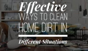 effective ways 300x174 - Effective Ways to Clean Home Dirts in Different Situations