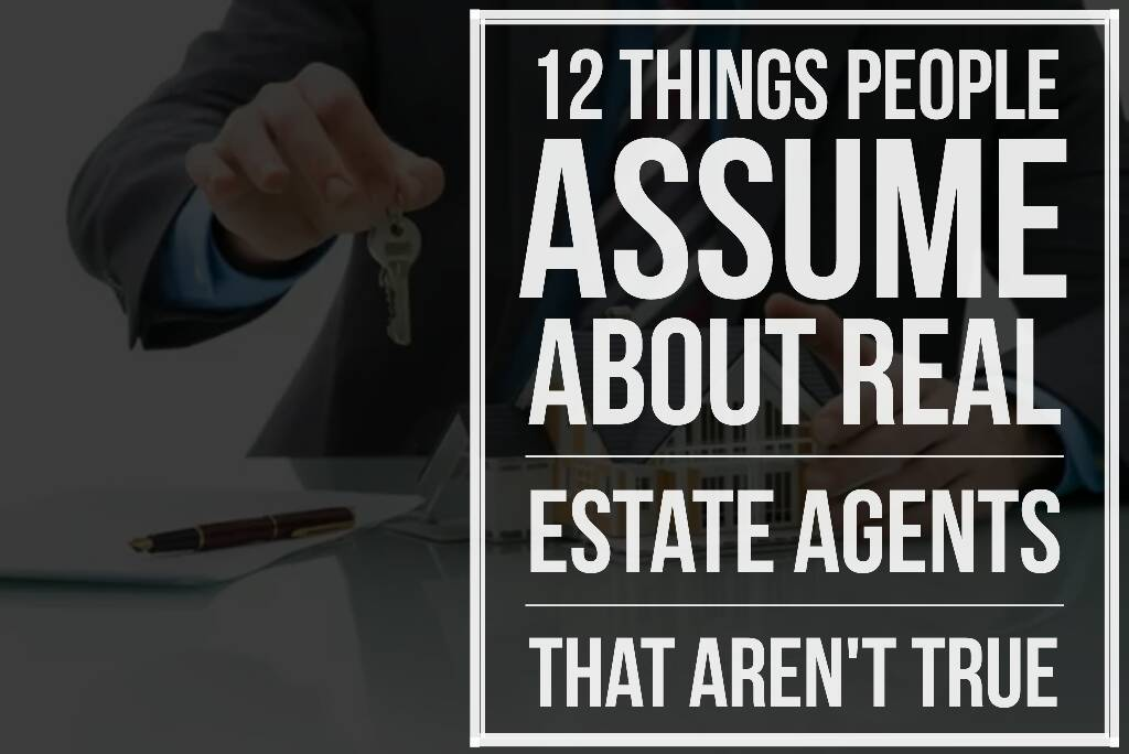 12 Things people Assume About Real Estate Agents - 12 Things People Assume About Real Estate Agents That Aren't True
