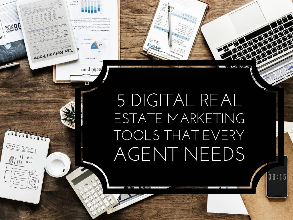 5 Digital Real Estate Marketing Tools That Every Agent Needs - 5 Digital Real Estate Marketing Tools That Every Agent Needs