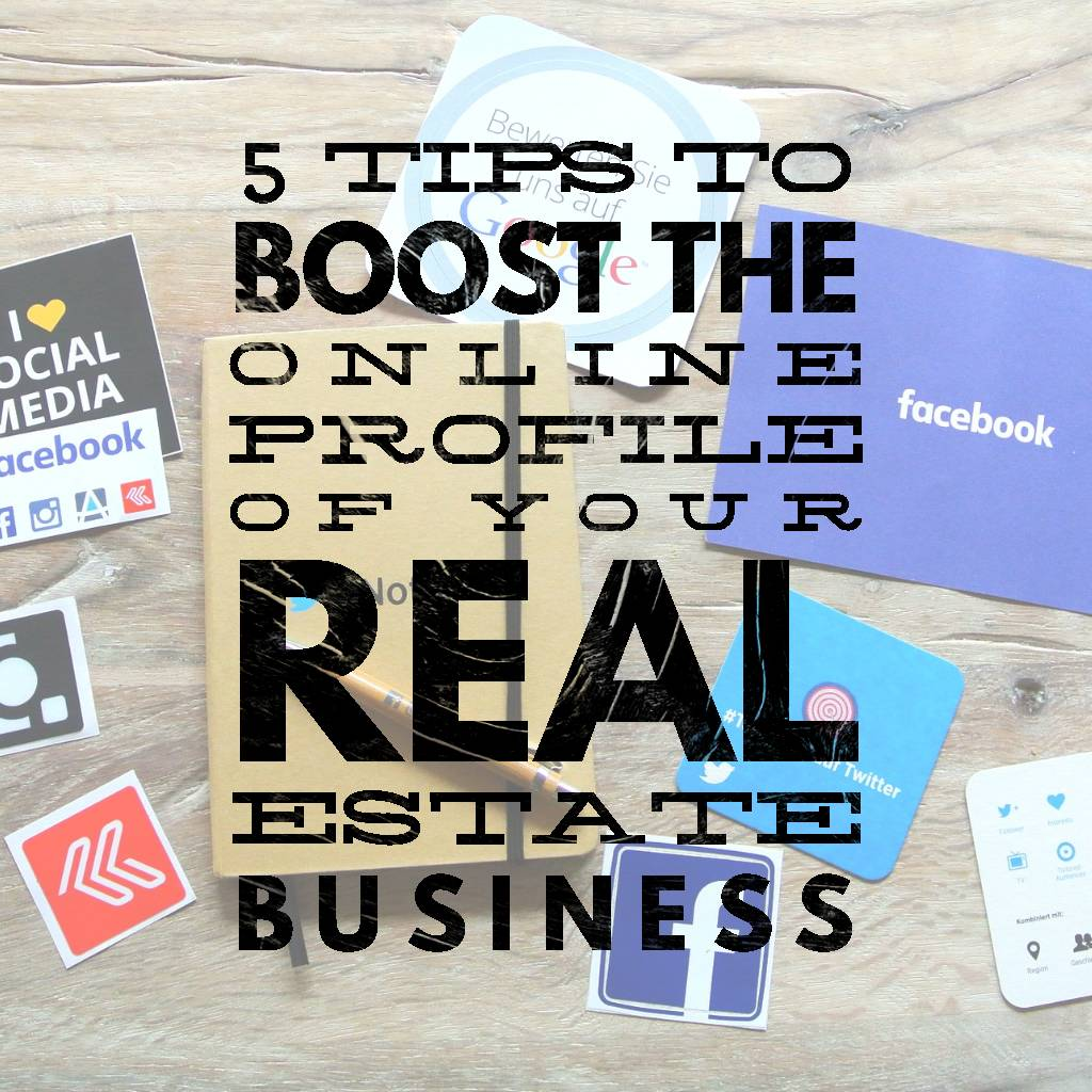 5 tips - 5 Tips To Boost The Online Profile Of Your Real Estate Business