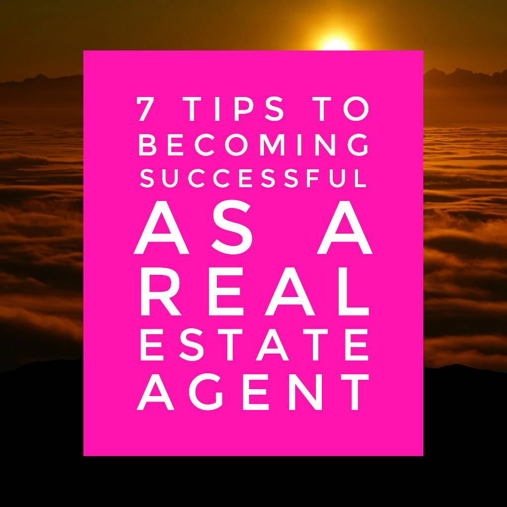 7 tips - 7 Tips To Becoming A Successful Real Estate Agent