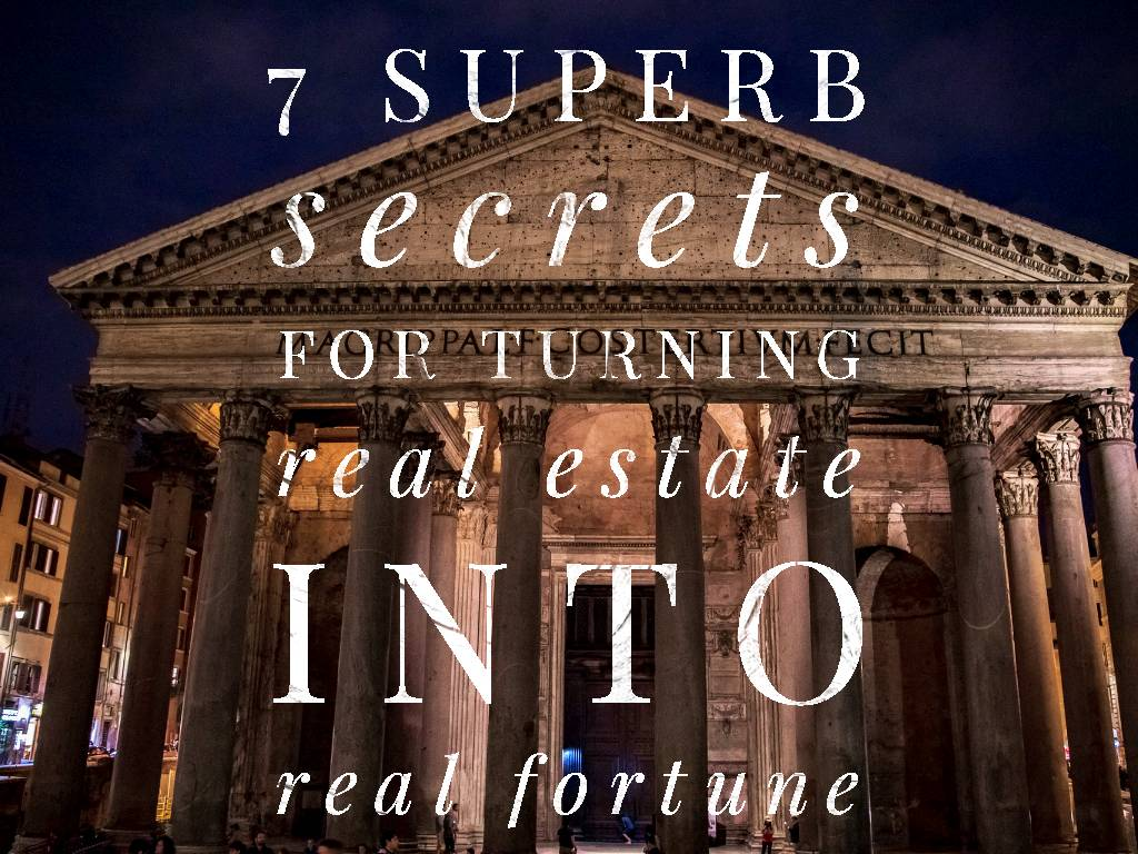 real business - 7 Superb Secrets For Turning Real Estate To A Real Fortune