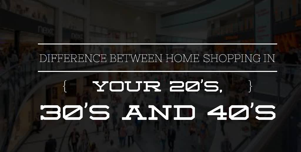 20 30 40s - Difference between home shopping in your 20's, 30's and 40's - AYKN