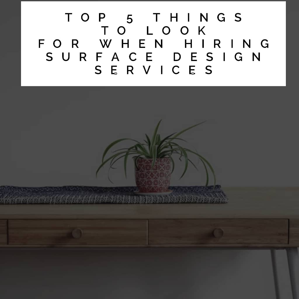 thinga to look for - Top 5 Things To Look For When Hiring Surface Design Services!