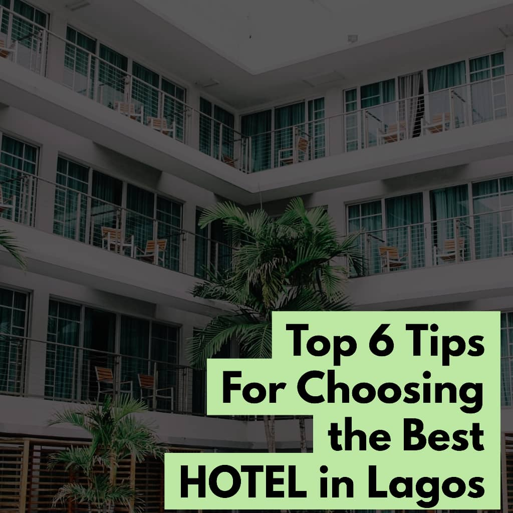 1 - 6 Tips For Choosing Best Hotel in Lagos - ONLY Book After Knowing !