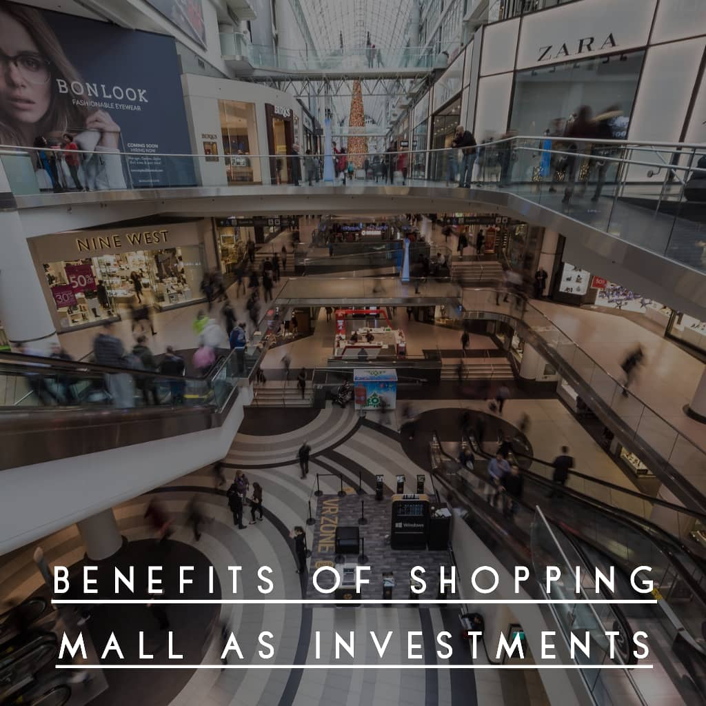 SHOPPING - Top Benefits of Shopping Malls as Investments - A Good READ !