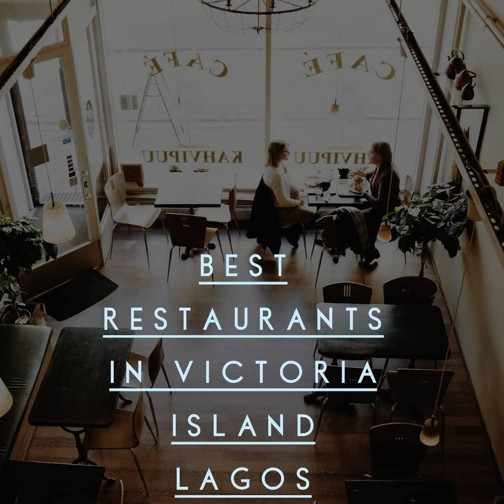 restaurant VI - 10 Best Restaurants In Victoria Island - Your Top Visit List !