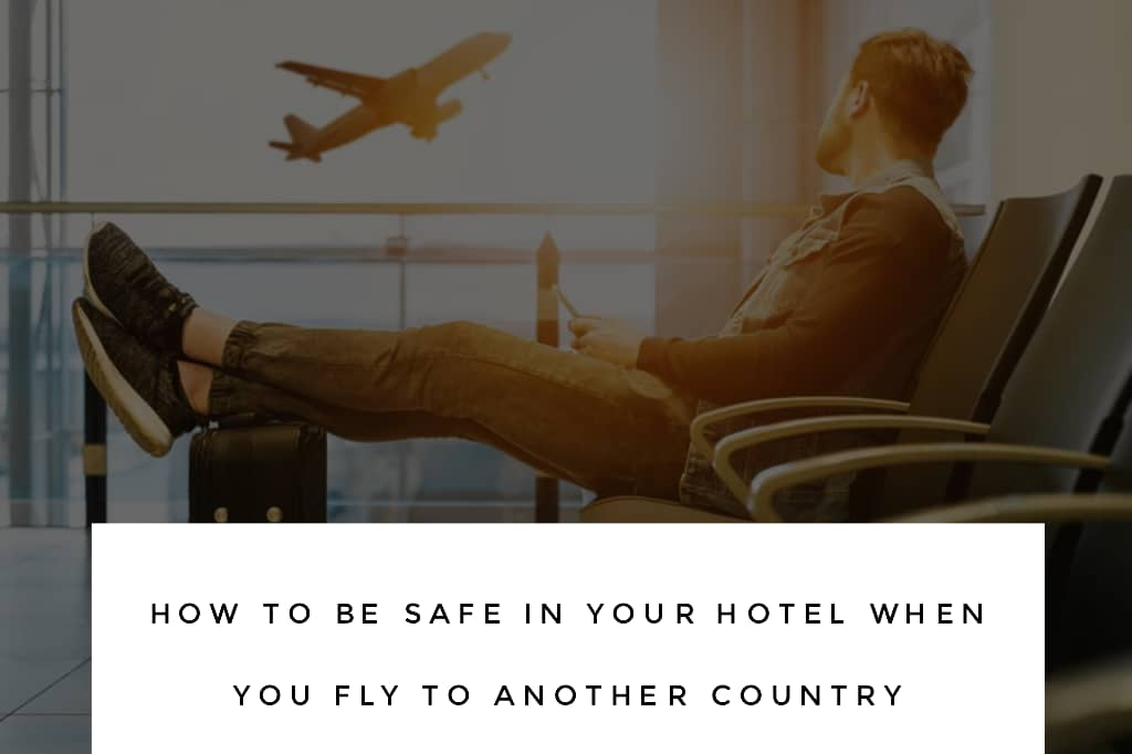save - How To Be Safe In Your Hotel When You Fly To A Foreign Country