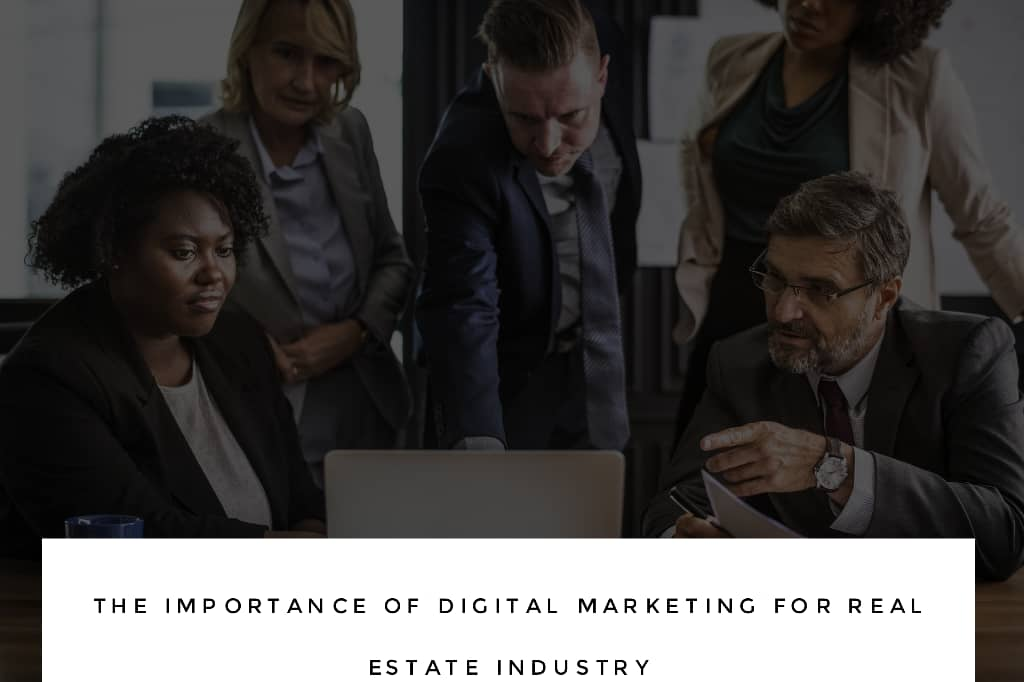 digital marketing real estate - The Importance of Digital Marketing for Real Estate Industry
